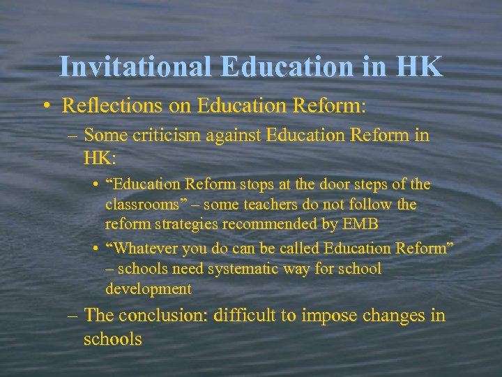 Invitational Education in HK • Reflections on Education Reform: – Some criticism against Education