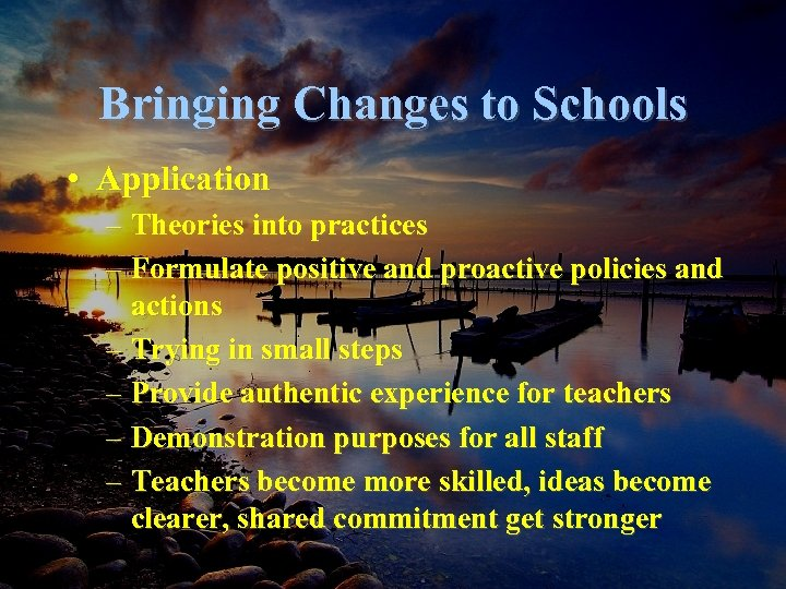 Bringing Changes to Schools • Application – Theories into practices – Formulate positive and