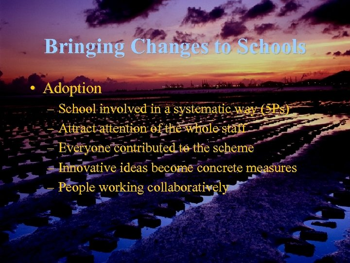 Bringing Changes to Schools • Adoption – School involved in a systematic way (5