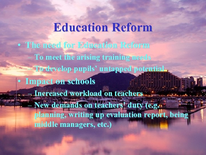 Education Reform • The need for Education Reform – To meet the arising training