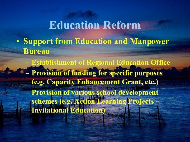 Education Reform • Support from Education and Manpower Bureau – Establishment of Regional Education