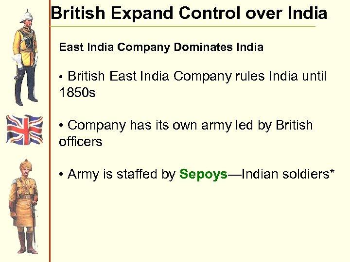 British Expand Control over India East India Company Dominates India • British East India