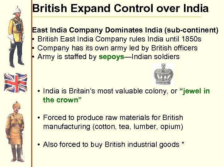 British Expand Control over India East India Company Dominates India (sub-continent) • British East