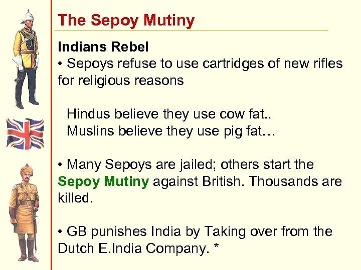 The Sepoy Mutiny Indians Rebel • Sepoys refuse to use cartridges of new rifles