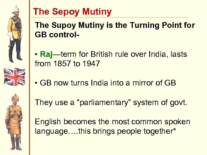 The Sepoy Mutiny The Supoy Mutiny is the Turning Point for GB control •