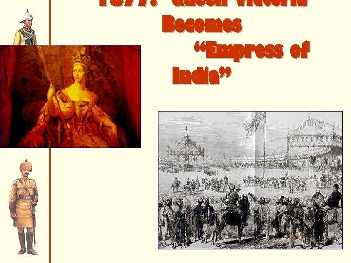"1877: Queen Victoria Becomes ""Empress of India"""
