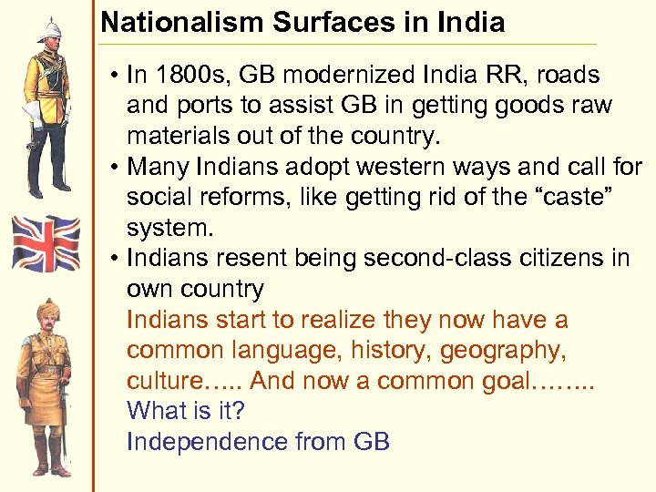Nationalism Surfaces in India • In 1800 s, GB modernized India RR, roads and