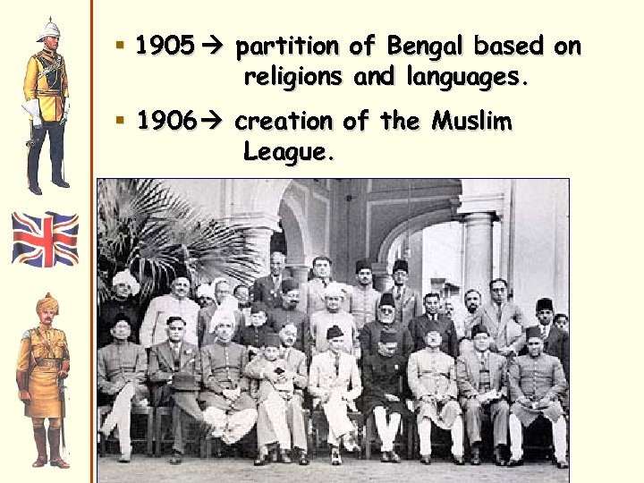 § 1905 partition of Bengal based on religions and languages. § 1906 creation of