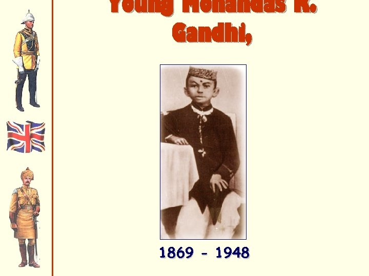 Young Mohandas K. Gandhi, 6 1869 - 1948