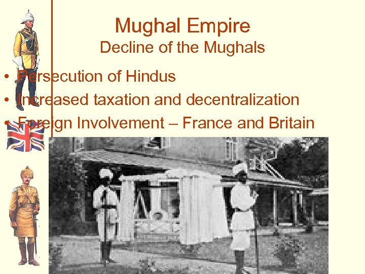Mughal Empire Decline of the Mughals • Persecution of Hindus • Increased taxation and