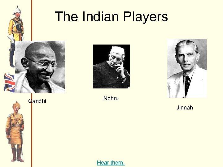 The Indian Players Gandhi Nehru Jinnah Hear them.