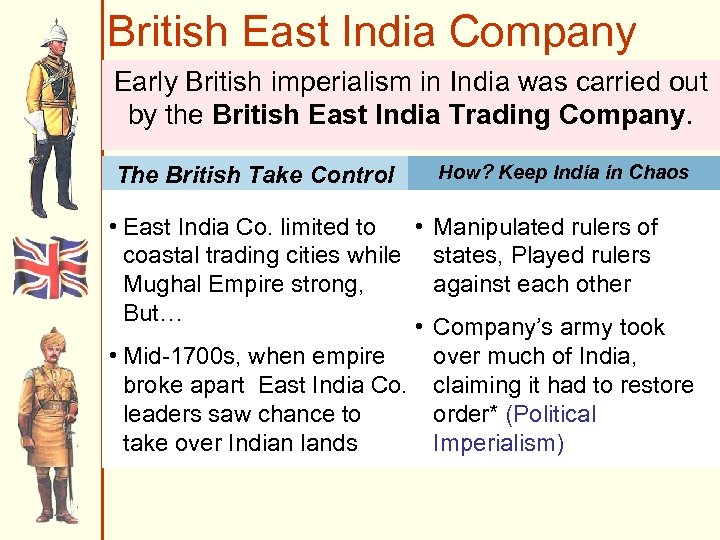 British East India Company Early British imperialism in India was carried out by the