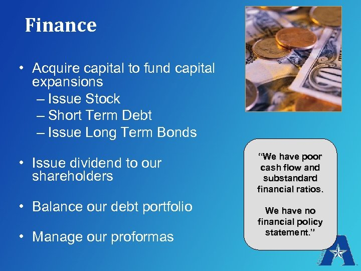 Finance • Acquire capital to fund capital expansions – Issue Stock – Short Term