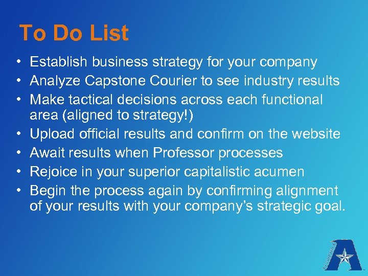 To Do List • Establish business strategy for your company • Analyze Capstone Courier
