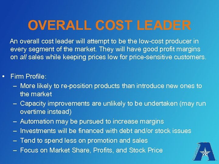 OVERALL COST LEADER An overall cost leader will attempt to be the low-cost producer