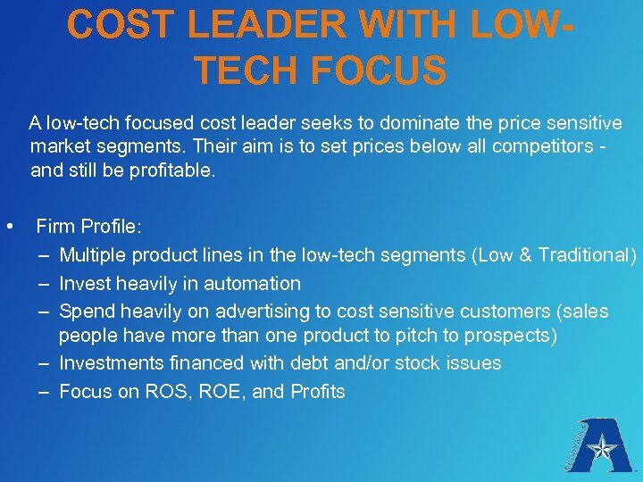 COST LEADER WITH LOWTECH FOCUS A low-tech focused cost leader seeks to dominate the