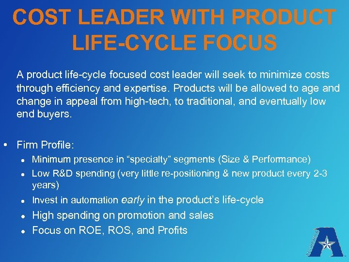 COST LEADER WITH PRODUCT LIFE-CYCLE FOCUS A product life-cycle focused cost leader will seek