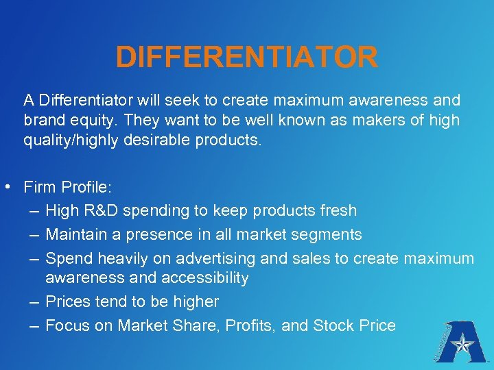 DIFFERENTIATOR A Differentiator will seek to create maximum awareness and brand equity. They want