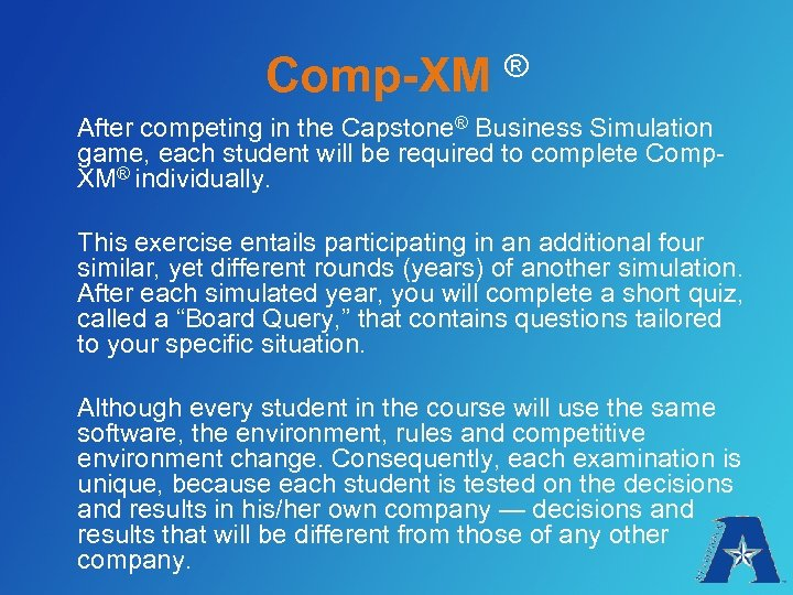 Comp-XM ® After competing in the Capstone® Business Simulation game, each student will be