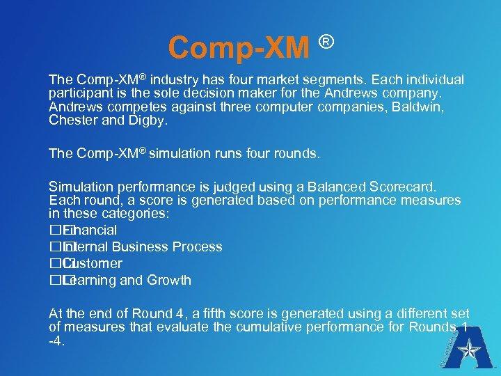 Comp-XM ® The Comp-XM® industry has four market segments. Each individual participant is the
