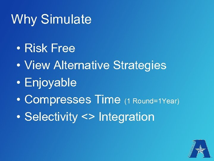 Why Simulate • • • Risk Free View Alternative Strategies Enjoyable Compresses Time (1