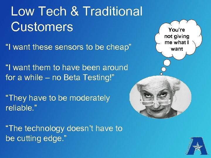 """Low Tech & Traditional Customers """"I want these sensors to be cheap"""" """"I want"""