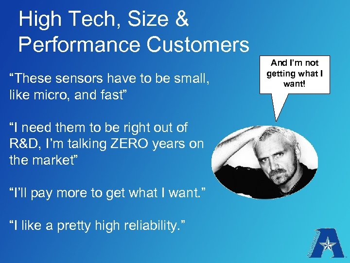 """High Tech, Size & Performance Customers """"These sensors have to be small, like micro,"""