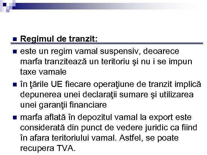 n n Regimul de tranzit: este un regim vamal suspensiv, deoarece marfa tranzitează un