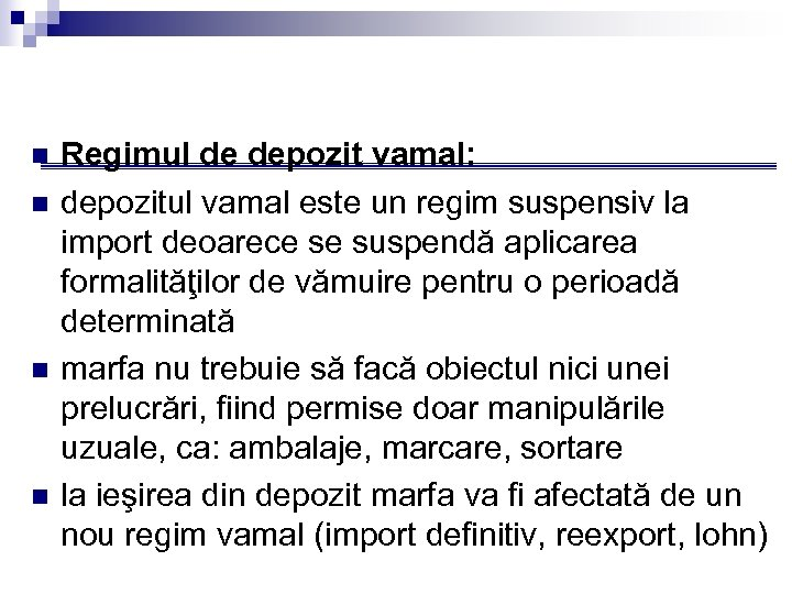 n n Regimul de depozit vamal: depozitul vamal este un regim suspensiv la import