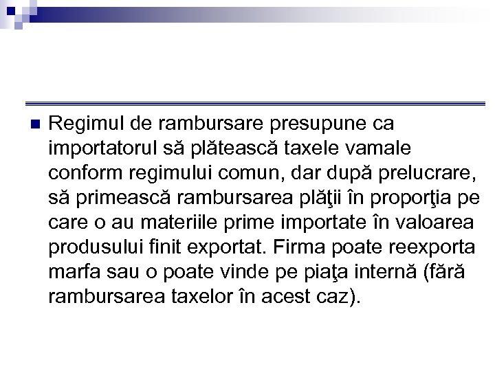 n Regimul de rambursare presupune ca importatorul să plătească taxele vamale conform regimului comun,
