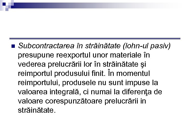 n Subcontractarea în străinătate (lohn-ul pasiv) presupune reexportul unor materiale în vederea prelucrării lor