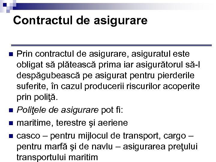Contractul de asigurare n n Prin contractul de asigurare, asiguratul este obligat să plătească
