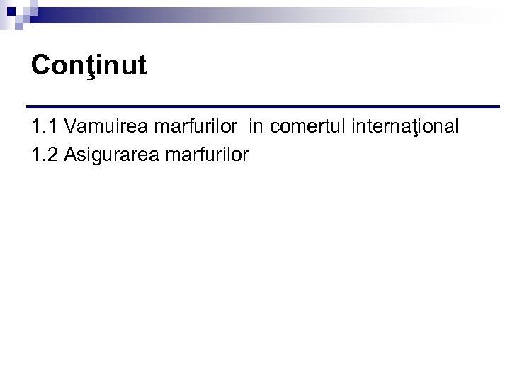 Conţinut 1. 1 Vamuirea marfurilor in comertul internaţional 1. 2 Asigurarea marfurilor