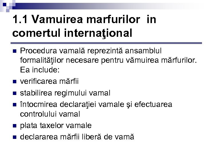 1. 1 Vamuirea marfurilor in comertul internaţional n n n Procedura vamală reprezintă ansamblul