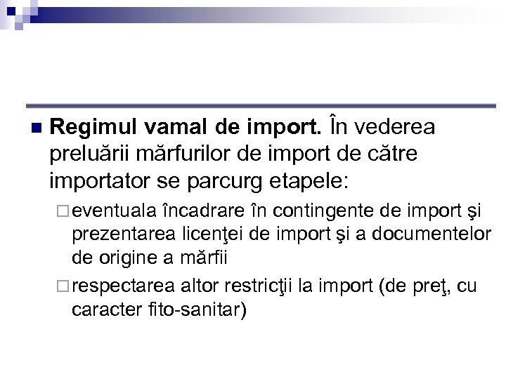 n Regimul vamal de import. În vederea preluării mărfurilor de import de către importator