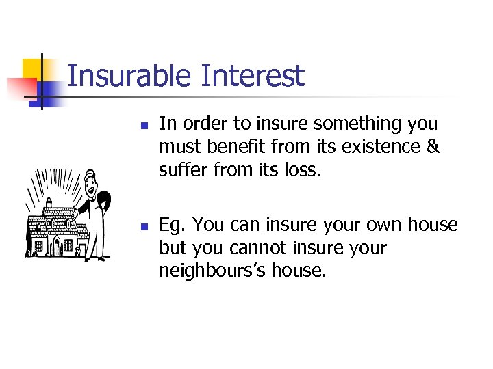 Insurable Interest n n In order to insure something you must benefit from its