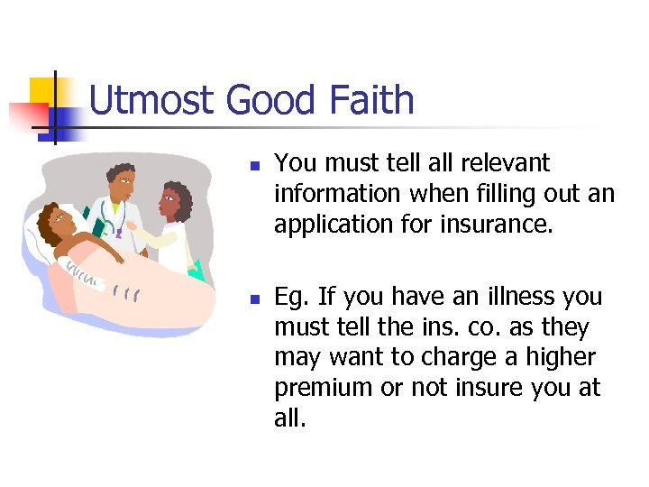 Utmost Good Faith n n You must tell all relevant information when filling out