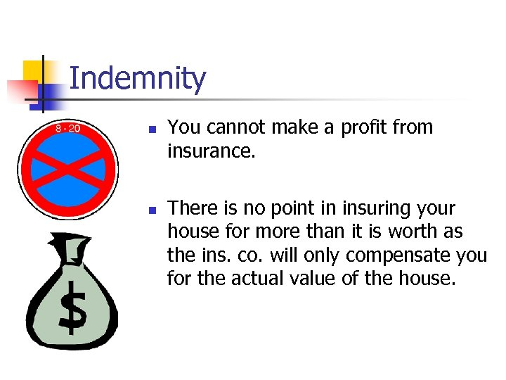 Indemnity n n You cannot make a profit from insurance. There is no point