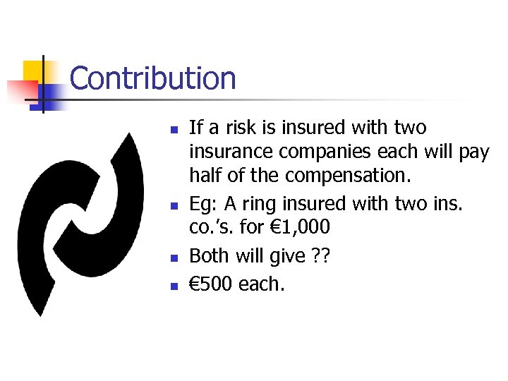 Contribution n n If a risk is insured with two insurance companies each will
