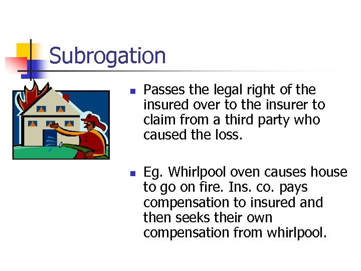 Subrogation n n Passes the legal right of the insured over to the insurer
