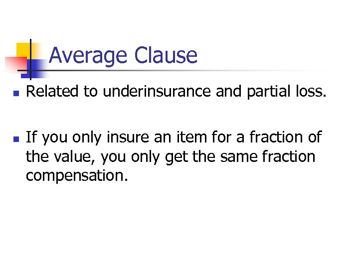 Average Clause n n Related to underinsurance and partial loss. If you only insure