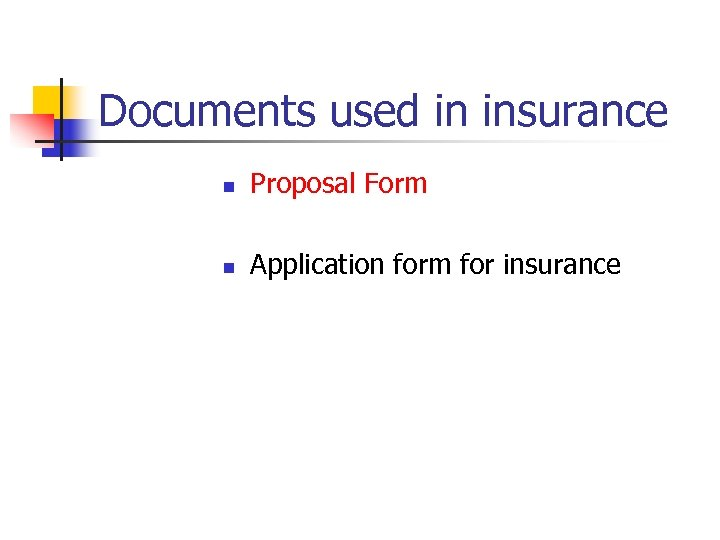 Documents used in insurance n Proposal Form n Application form for insurance