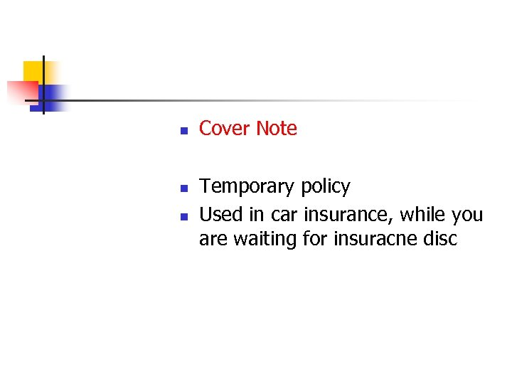 n n n Cover Note Temporary policy Used in car insurance, while you are