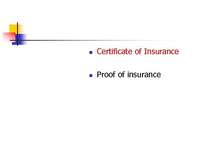n Certificate of Insurance n Proof of insurance