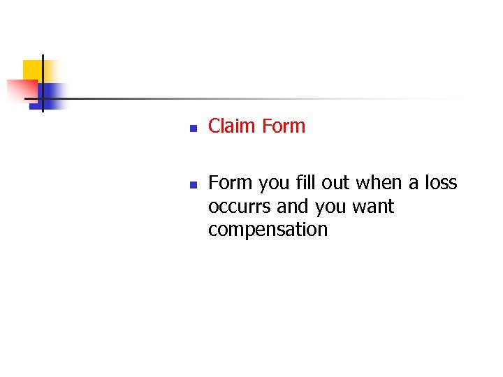 n n Claim Form you fill out when a loss occurrs and you want