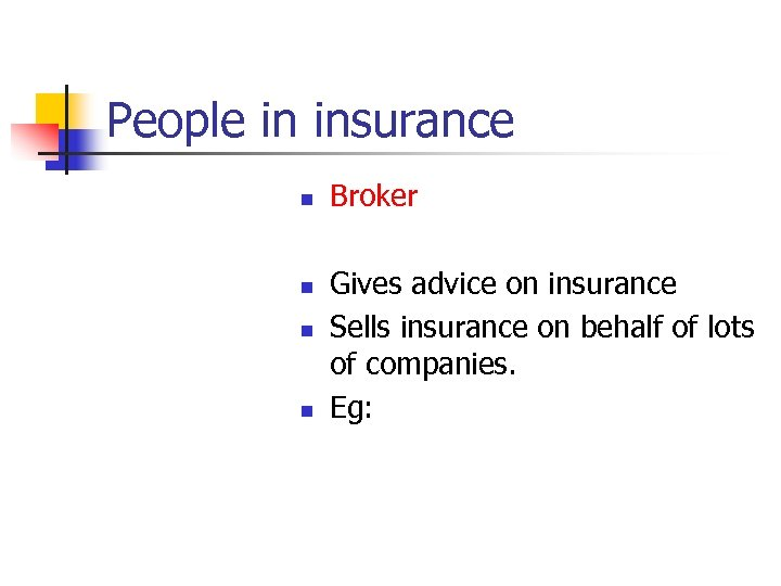 People in insurance n n Broker Gives advice on insurance Sells insurance on behalf