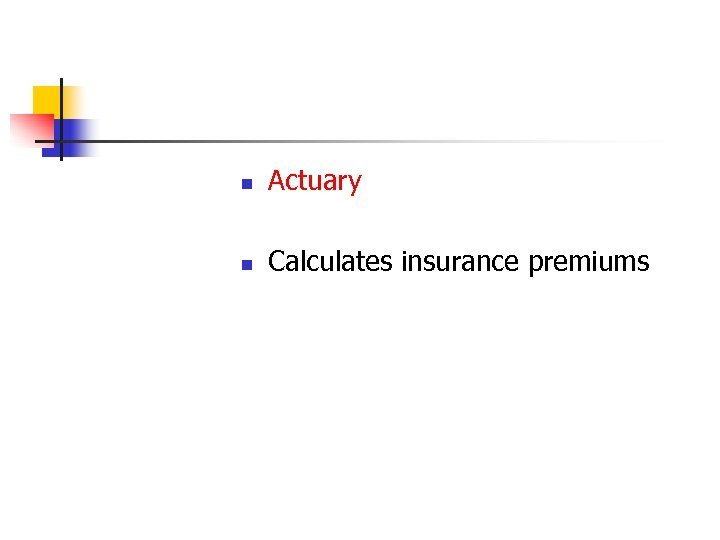 n Actuary n Calculates insurance premiums