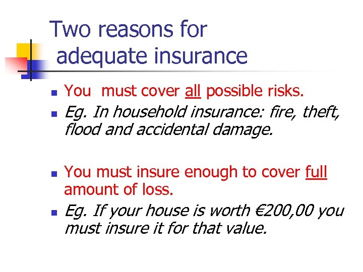 Two reasons for adequate insurance n n You must cover all possible risks. Eg.