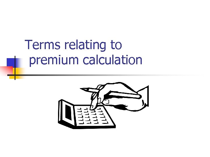 Terms relating to premium calculation
