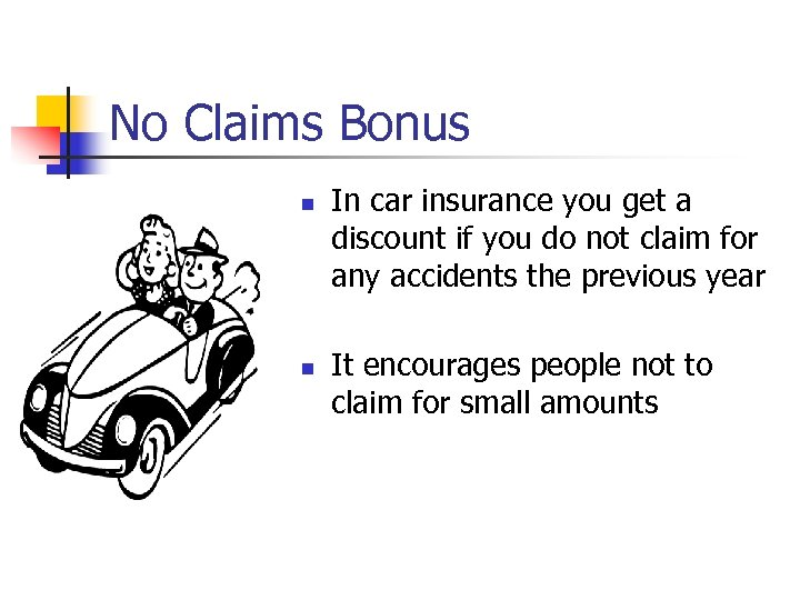 No Claims Bonus n n In car insurance you get a discount if you
